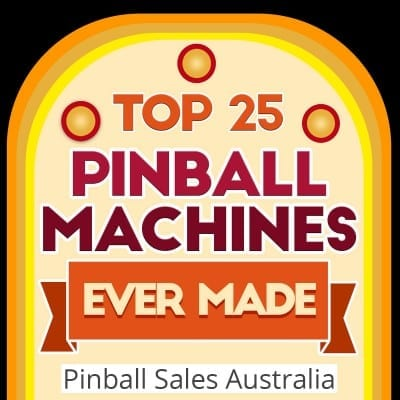 Top 25 Pinball Machines Ever Made