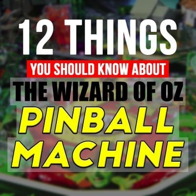 12 Things You Should Know About The Wizard of Oz Pinball Machine