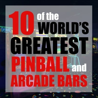 10 of the World's Greatest Pinball and Arcade Bars