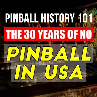 Pinball History 101: The 30 Years of No Pinball in USA
