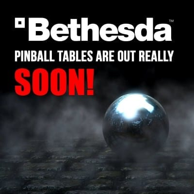 Bethesda Pinball Tables are Out Really Soon!