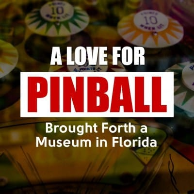 A Love for Pinball Brought Forth a Museum in Florida