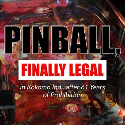 Pinball, finally legal in Kokomo Ind., after 61 Years of Prohibition