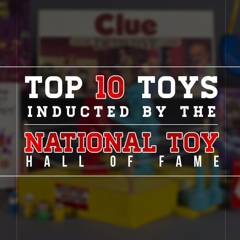 Top 10 Toys Inducted by the National Toy Hall of Fame