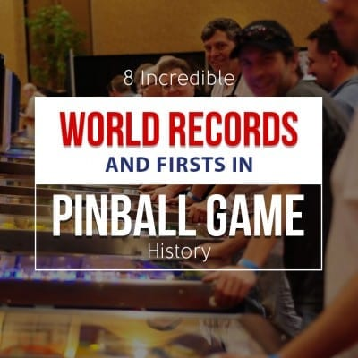 8 Incredible World Records and Firsts in Pinball Game History