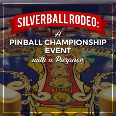 Silverball-Rodeo-A-Pinball-Championship-Event-with-a-Purpose-Featured-Image